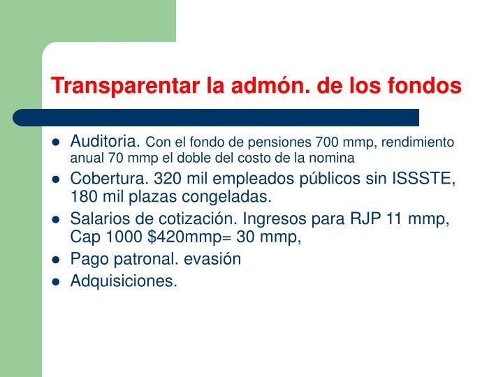 Transparentar la admón. de los fondos