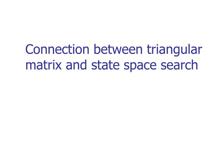 Connection between triangular matrix and state space search