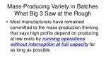 mass producing variety in batches what big 3 saw at the rough1