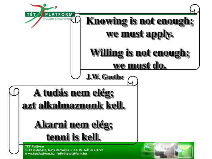 Knowing is not enough;