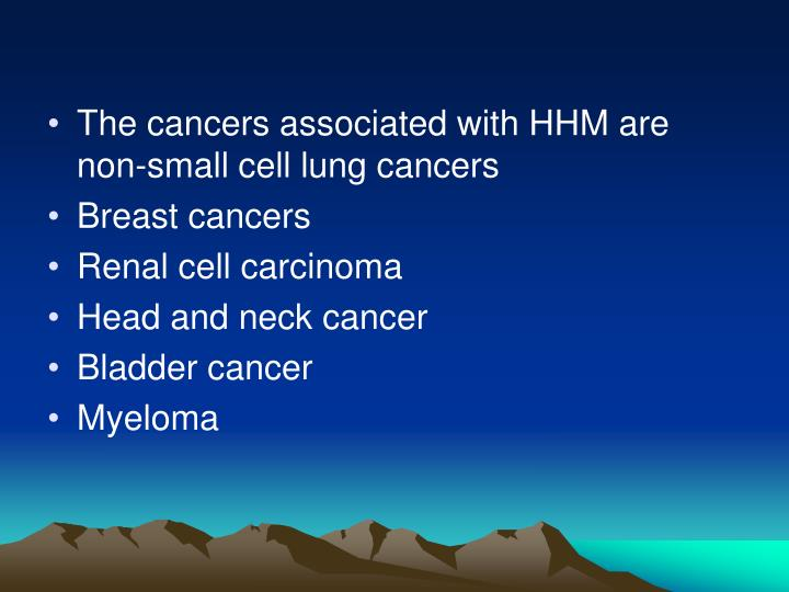 The cancers associated with HHM are non-small cell lung cancers