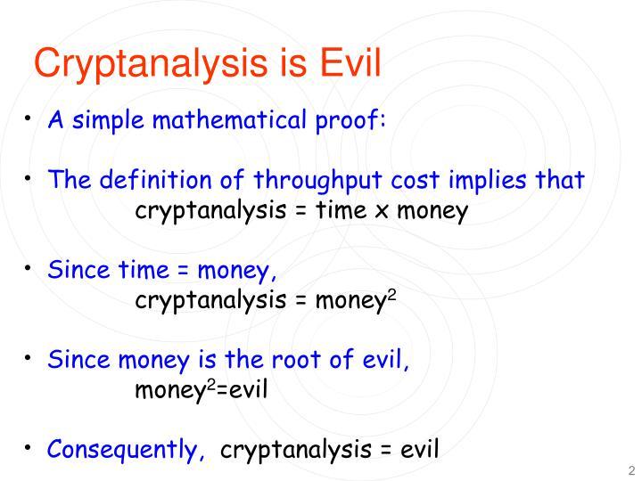 Cryptanalysis is Evil