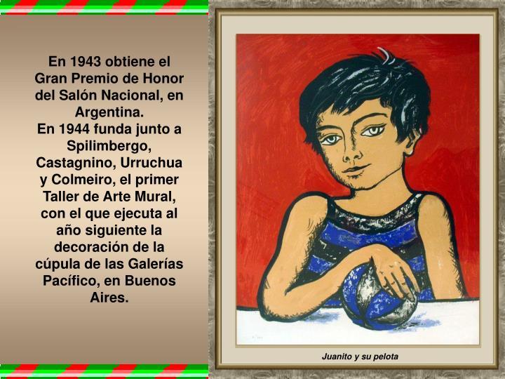 En 1943 obtiene el Gran Premio de Honor del Salón Nacional, en Argentina.