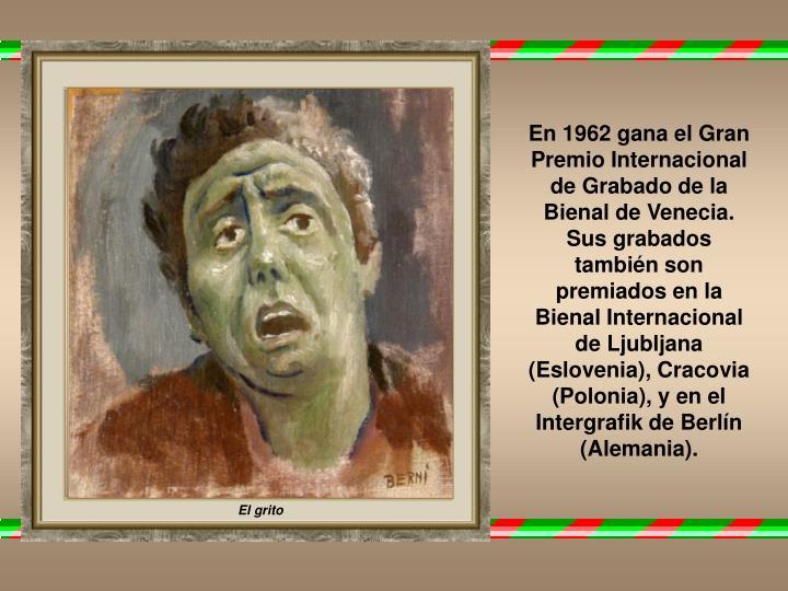 En 1962 gana el Gran Premio Internacional de Grabado de la Bienal de Venecia. Sus grabados también son premiados en la Bienal Internacional de Ljubljana (Eslovenia), Cracovia (Polonia), y en el Intergrafik de Berlín (Alemania).