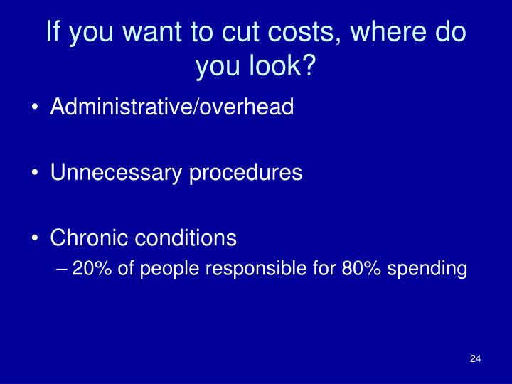 If you want to cut costs, where do you look?