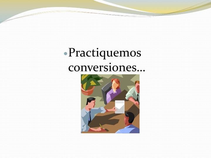 Practiquemos conversiones…