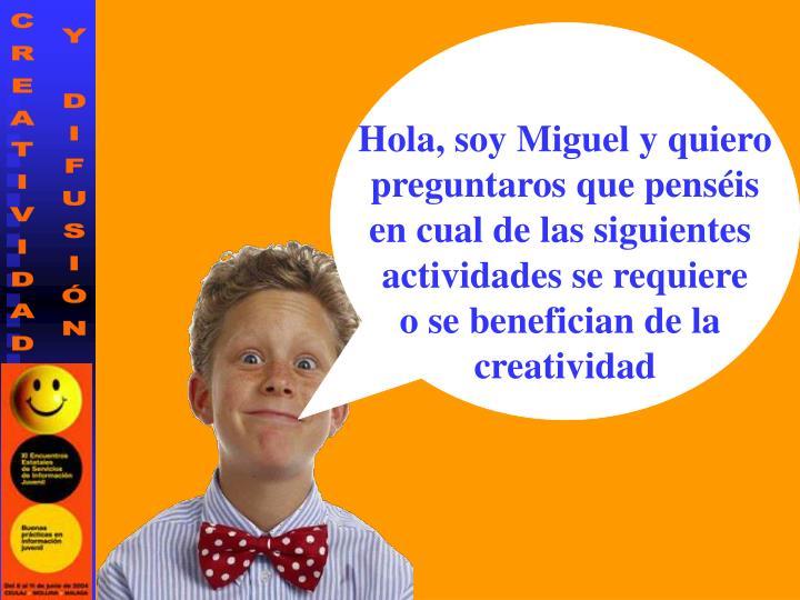 Hola, soy Miguel y quiero