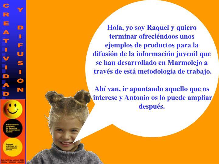 Hola, yo soy Raquel y quiero