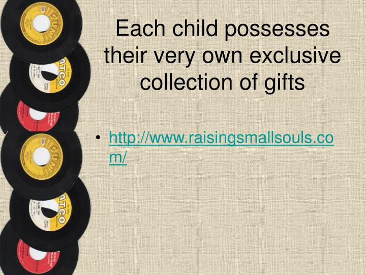 Each child possesses their very own exclusive collection of gifts