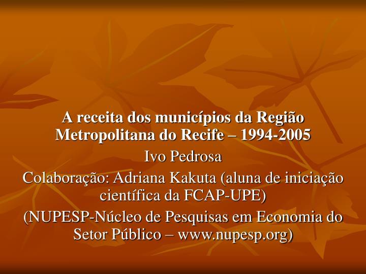 A receita dos municípios da Região Metropolitana do Recife – 1994-2005