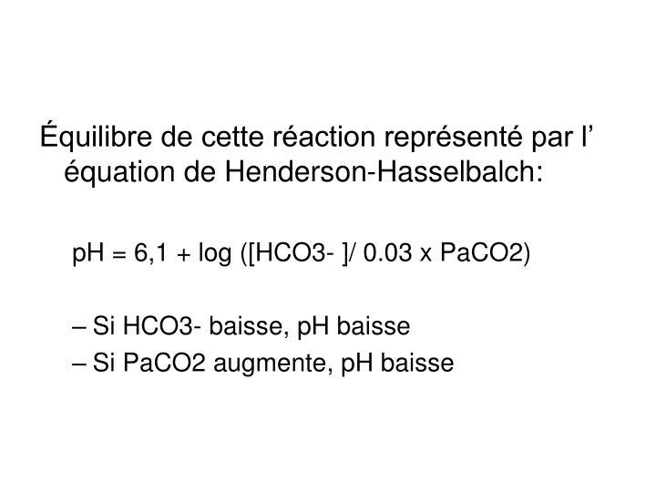Équilibre de cette réaction représenté par l' équation de Henderson-Hasselbalch: