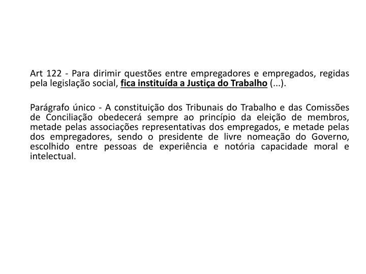 Art 122 - Para dirimir questões entre empregadores e empregados, regidas pela legislação social,