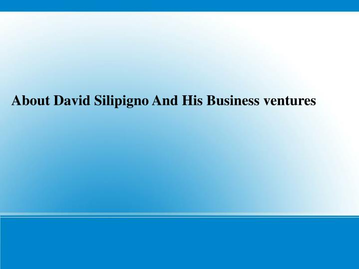 About David Silipigno And His Business ventures