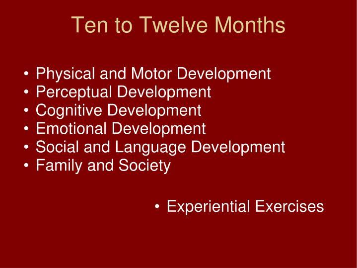 Ten to Twelve Months