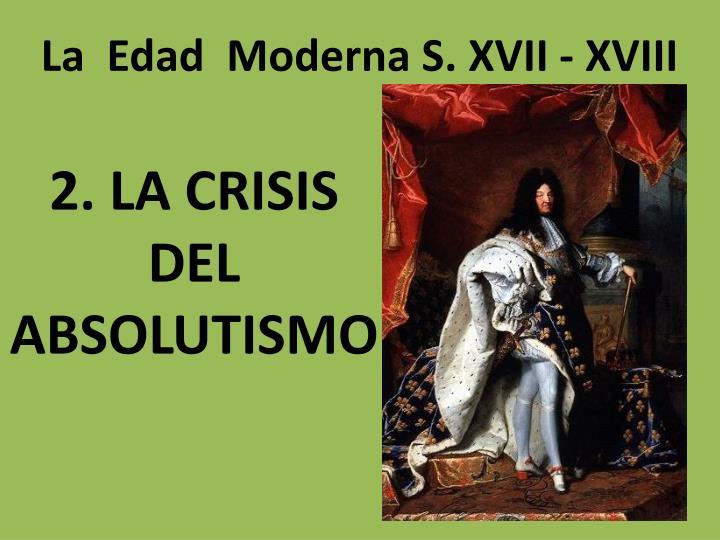 2. LA CRISIS DEL ABSOLUTISMO