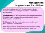 management drug treatment for children