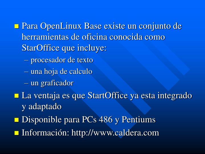 Para OpenLinux Base existe un conjunto de herramientas de oficina conocida como StarOffice que incluye: