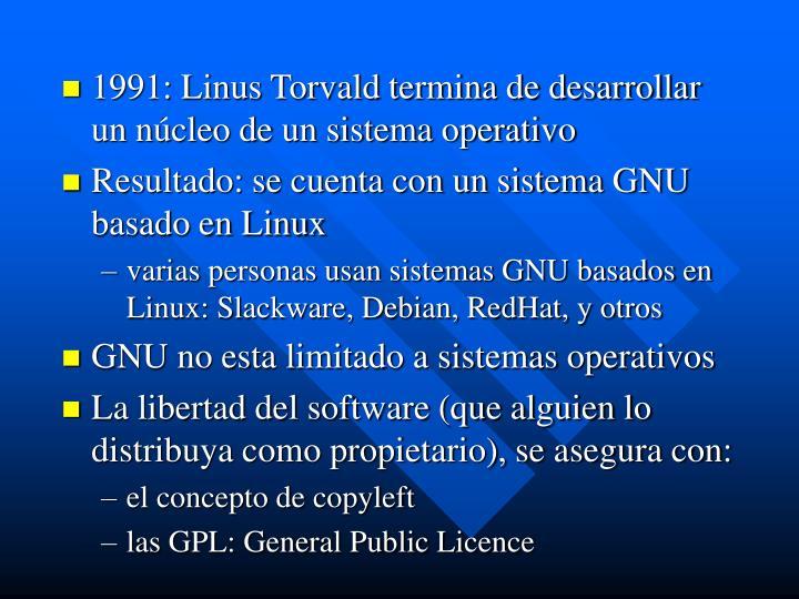 1991: Linus Torvald termina de desarrollar un núcleo de un sistema operativo