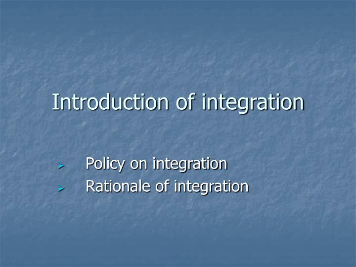 Introduction of integration