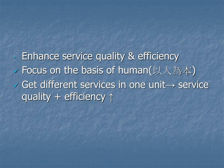 Enhance service quality & efficiency