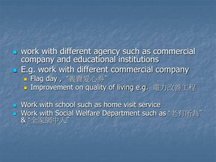 work with different agency such as commercial company and educational institutions