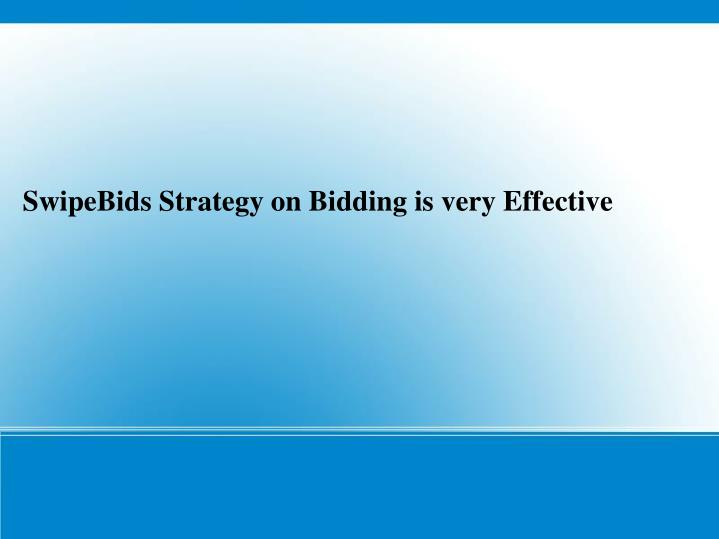SwipeBids Strategy on Bidding is very Effective