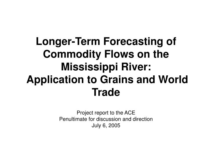 Longer-Term Forecasting of Commodity Flows on the Mississippi River: