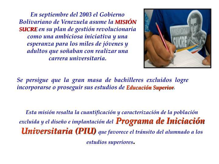 En septiembre del 2003 el Gobierno Bolivariano de Venezuela asume la