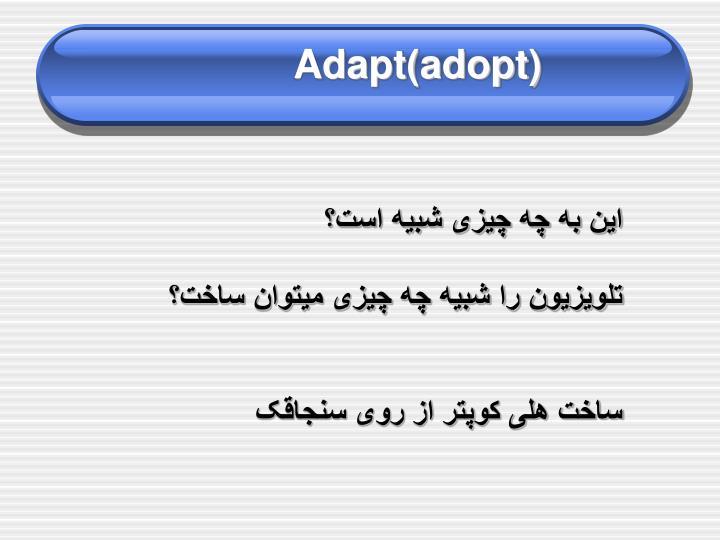 Adapt(adopt)