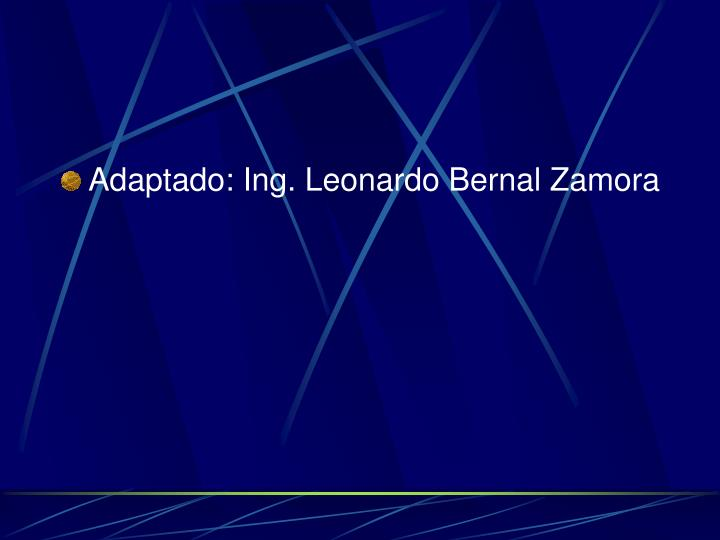 Adaptado: Ing. Leonardo Bernal Zamora