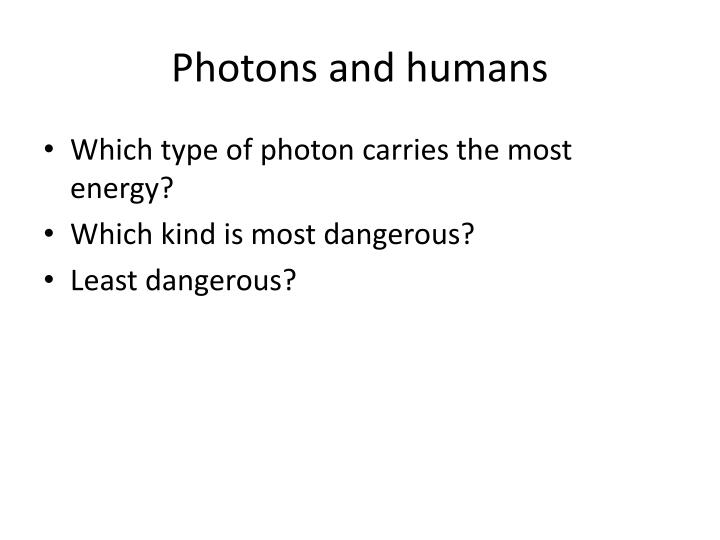 Photons and humans