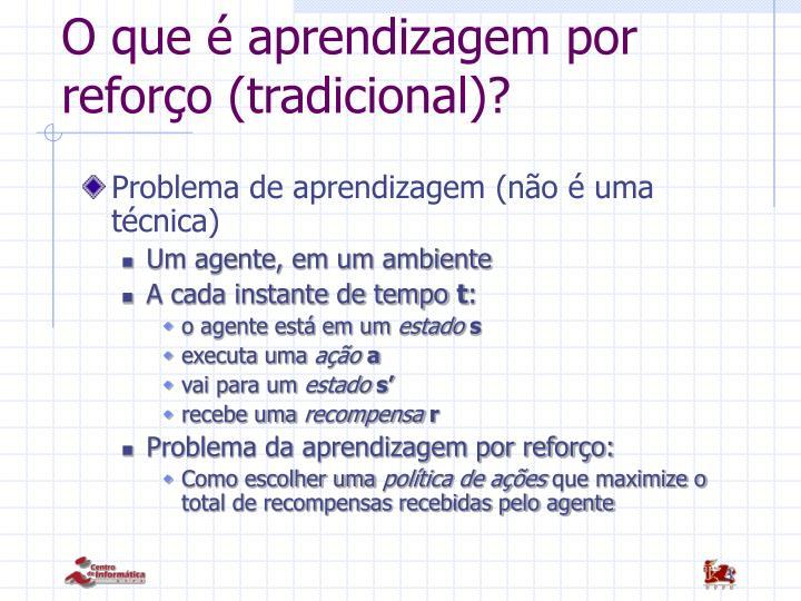O que é aprendizagem por reforço (tradicional)?