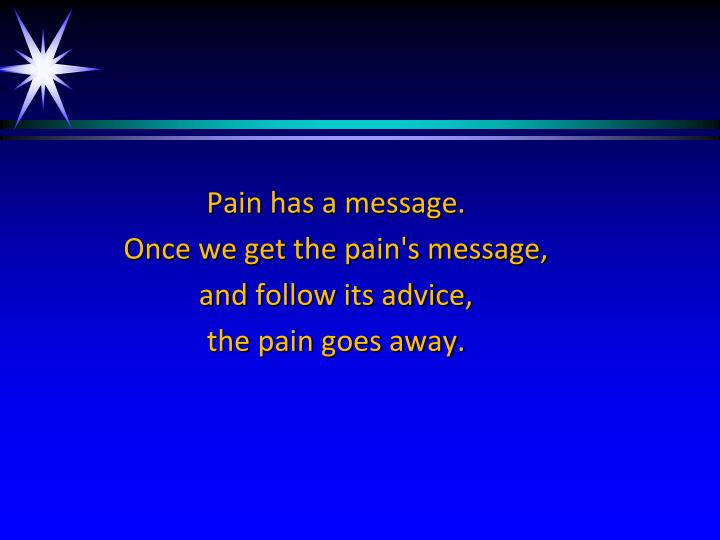 Pain has a message.