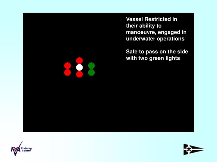 Vessel Restricted in their ability to manoeuvre, engaged in underwater operations