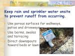 keep rain and sprinkler water onsite to prevent runoff from occurring