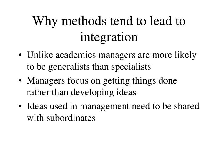 Why methods tend to lead to integration