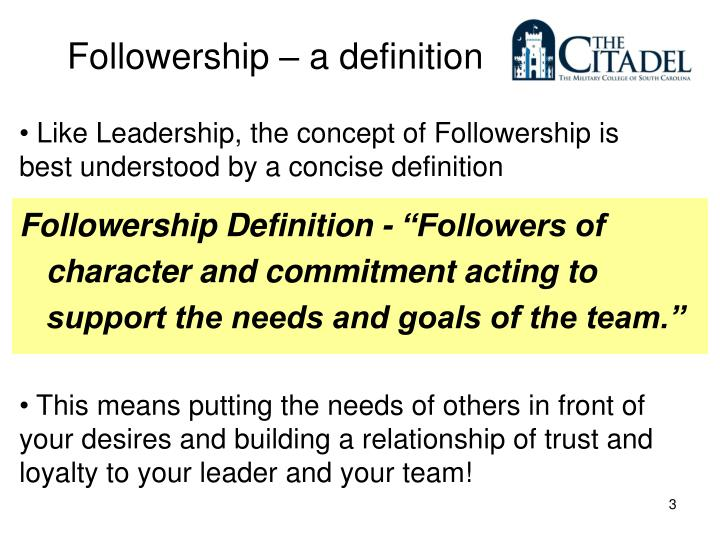 Like Leadership, the concept of Followership is best understood by a concise definition
