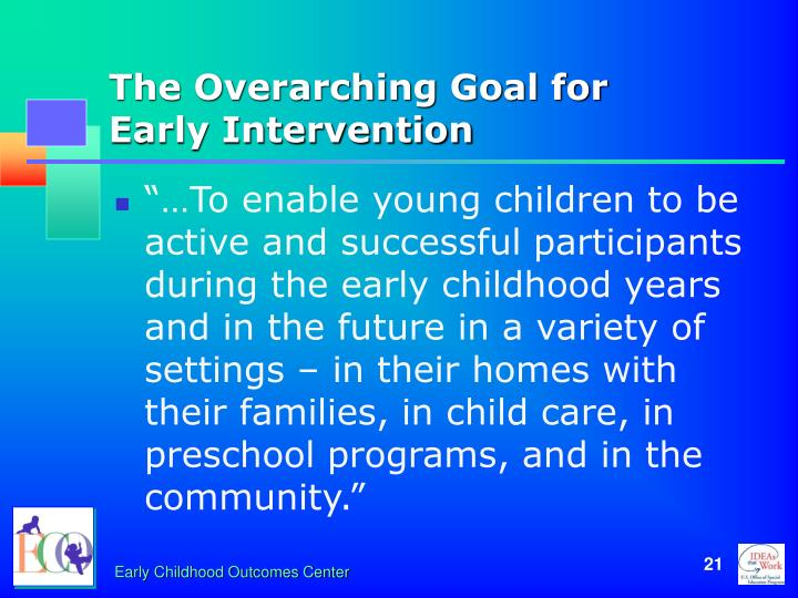 The Overarching Goal for       Early Intervention