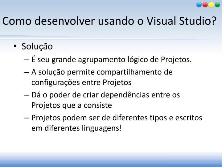 Como desenvolver usando o Visual Studio?