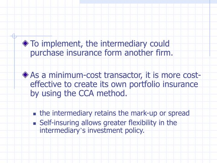 To implement, the intermediary could purchase insurance form another firm.