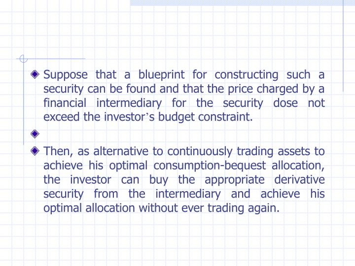 Suppose that a blueprint for constructing such a security can be found and that the price charged by a financial intermediary for the security dose not exceed the investor