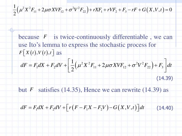 because       is twice-continuously differentiable , we can use Ito's lemma to express the stochastic process for
