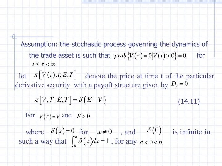 Assumption: the stochastic process governing the dynamics of the trade asset is such that