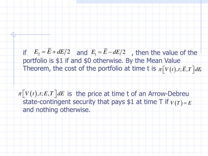 if                        and                     , then the value of the portfolio is $1 if and $0 otherwise. By the Mean Value Theorem, the cost of the portfolio at time t is