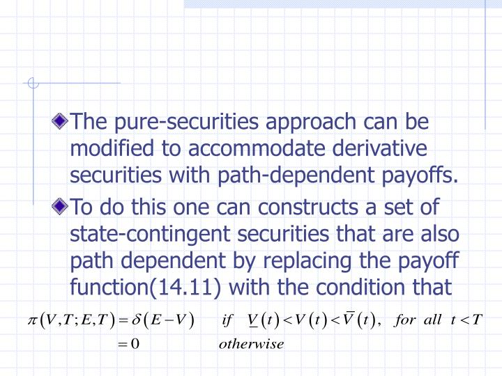 The pure-securities approach can be modified to accommodate derivative securities with path-dependent payoffs.