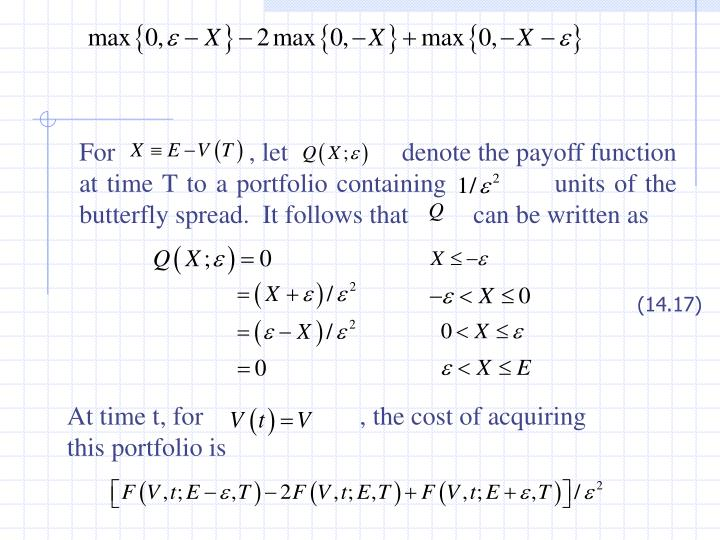 For                    , let                 denote the payoff function at time T to a portfolio containing            units of the butterfly spread.  It follows that          can be written as