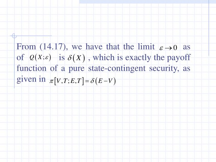 From (14.17), we have that the limit        as             of               is          , which is exactly the payoff function of a pure state-contingent security, as given in
