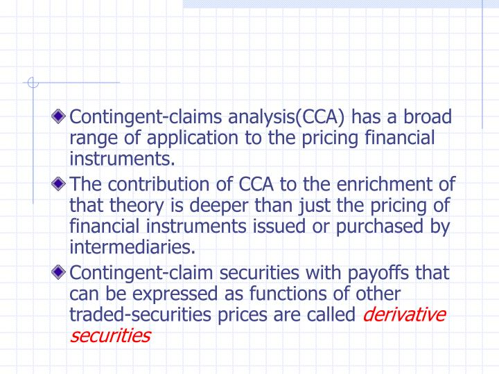 Contingent-claims analysis(CCA) has a broad range of application to the pricing financial instruments.