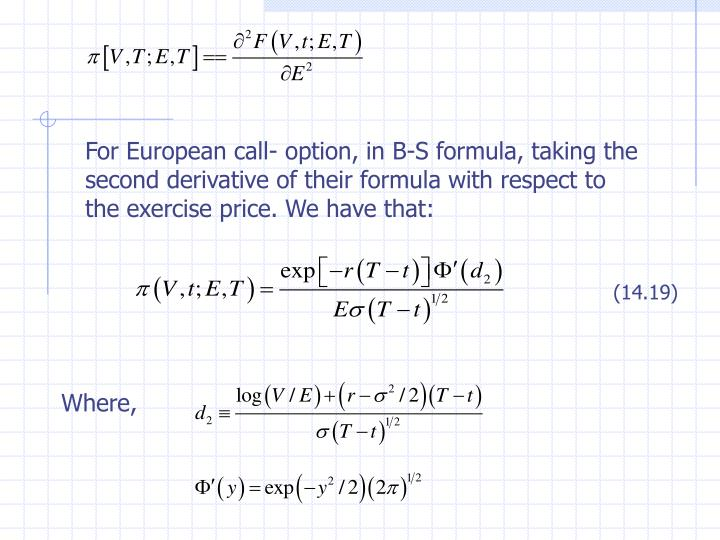 For European call- option, in B-S formula, taking the second derivative of their formula with respect to the exercise price. We have that: