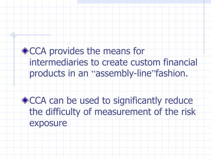CCA provides the means for intermediaries to create custom financial products in an